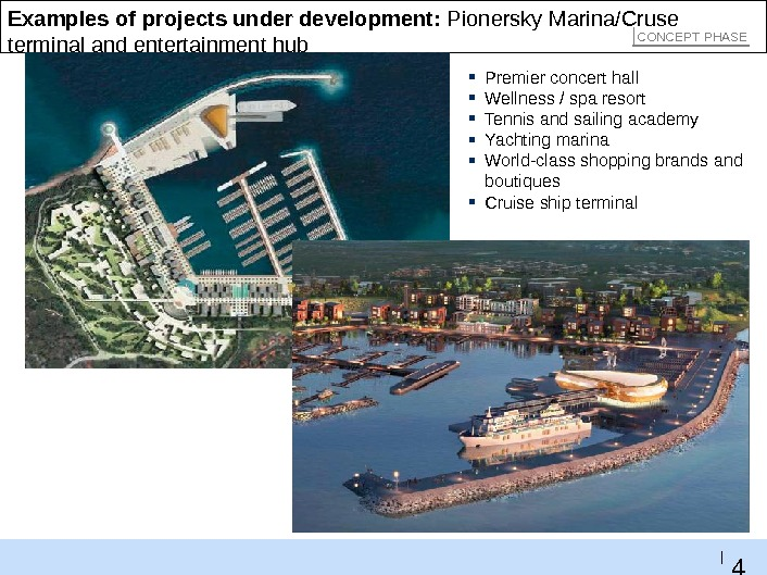 4 9 |Examples of projects under development:  Pionersky Marina/Cruse terminal and entertainment hub ▪ Premier