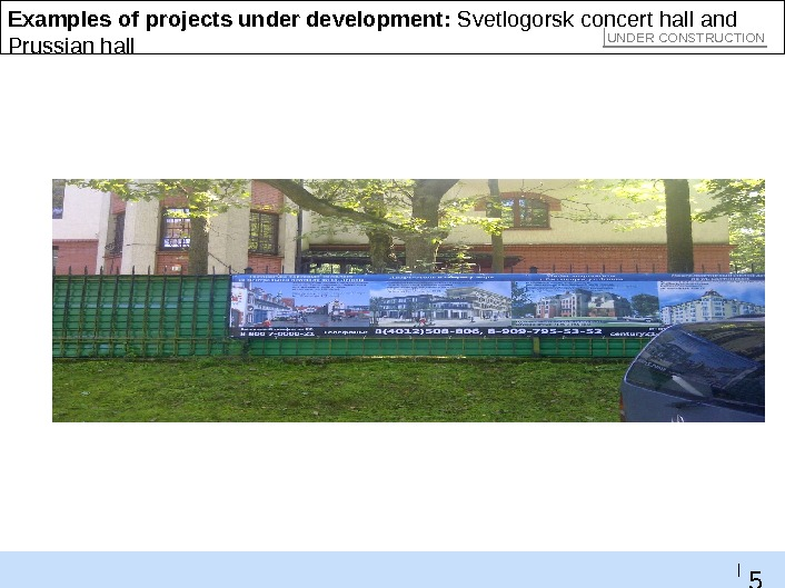 5 0 |Examples of projects under development:  Svetlogorsk concert hall and Prussian hall UNDER CONSTRUCTION