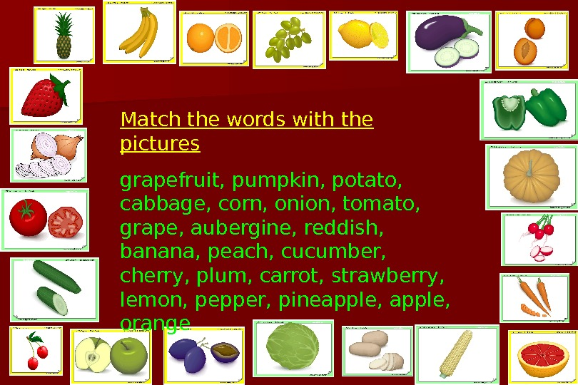 Match the words with the pictures grapefruit, pumpkin, potato,  cabbage, corn, onion, tomato,
