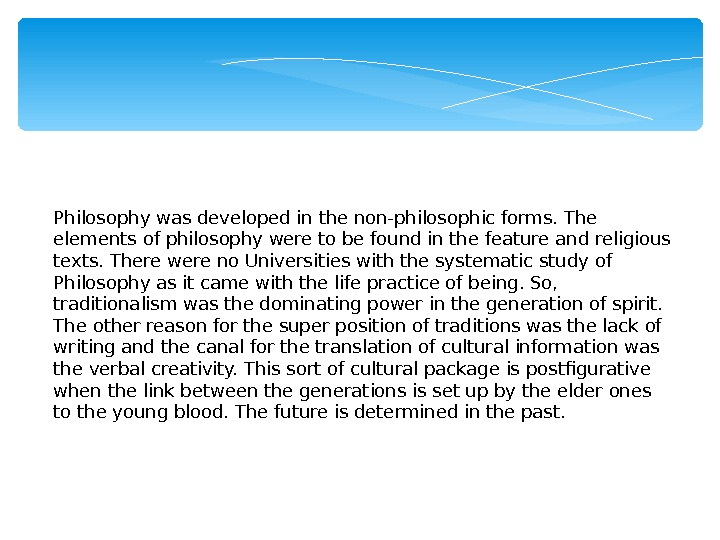 Philosophy was developed in the non-philosophic forms. The elements of philosophy were to be found in