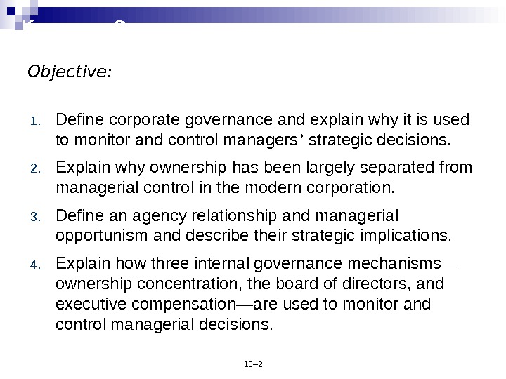 10– 2 K NOWLEDGE O BJECTIVES 1. Define corporate governance and explain why it is used