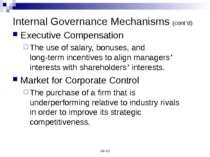 10– 12 Internal Governance Mechanisms (cont ' d) Executive Compensation The use of salary, bonuses, and