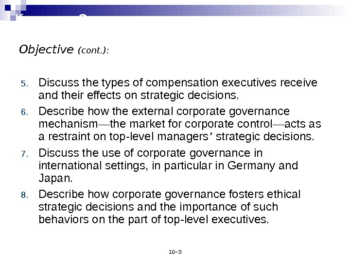 10– 3 K NOWLEDGE O BJECTIVES (cont ' d) 5. Discuss the types of compensation executives