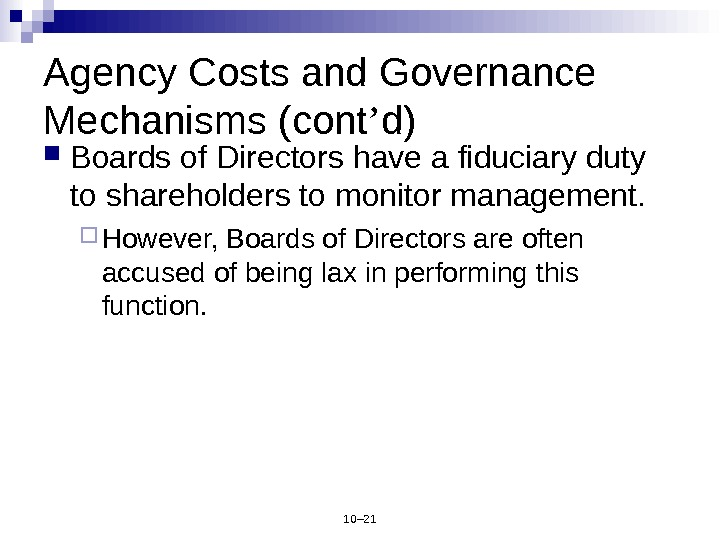 10– 21 Agency Costs and Governance Mechanisms (cont ' d) Boards of Directors have a fiduciary