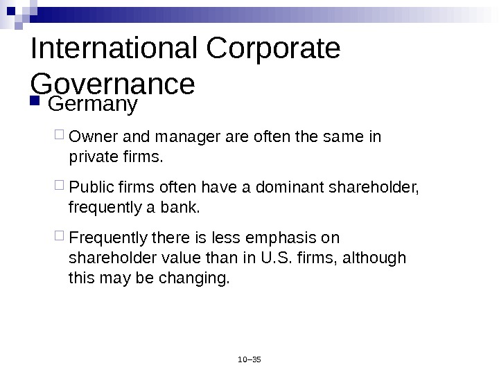 10– 35 International Corporate Governance Germany Owner and manager are often the same in private firms.
