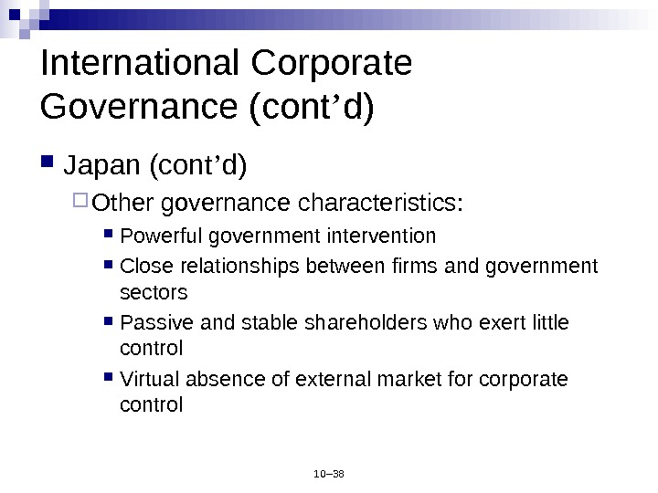 10– 38 International Corporate Governance (cont ' d) Japan (cont ' d) Other governance characteristics: