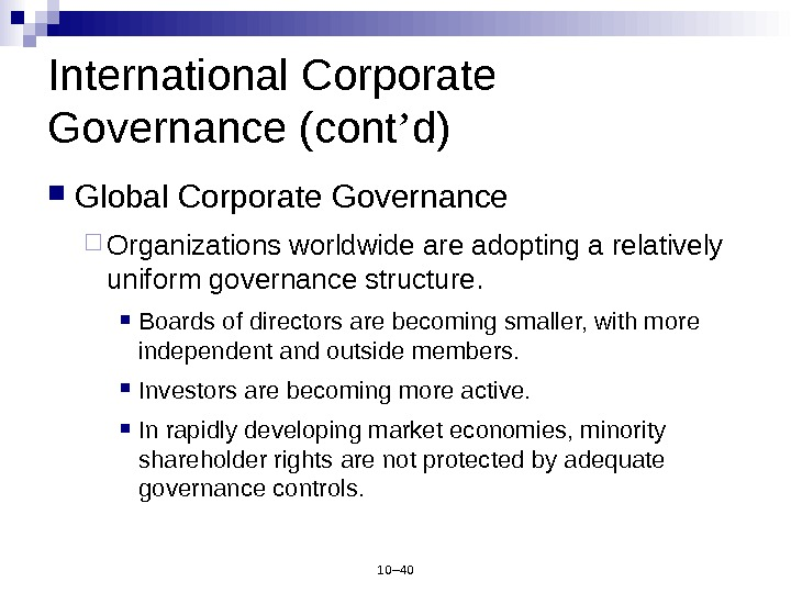 10– 40 International Corporate Governance (cont ' d) Global Corporate Governance Organizations worldwide are adopting a