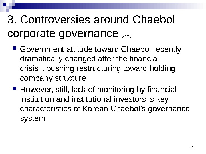 493. Controversies around Chaebol corporate governance (cont. ) Government attitude toward Chaebol recently dramatically changed after