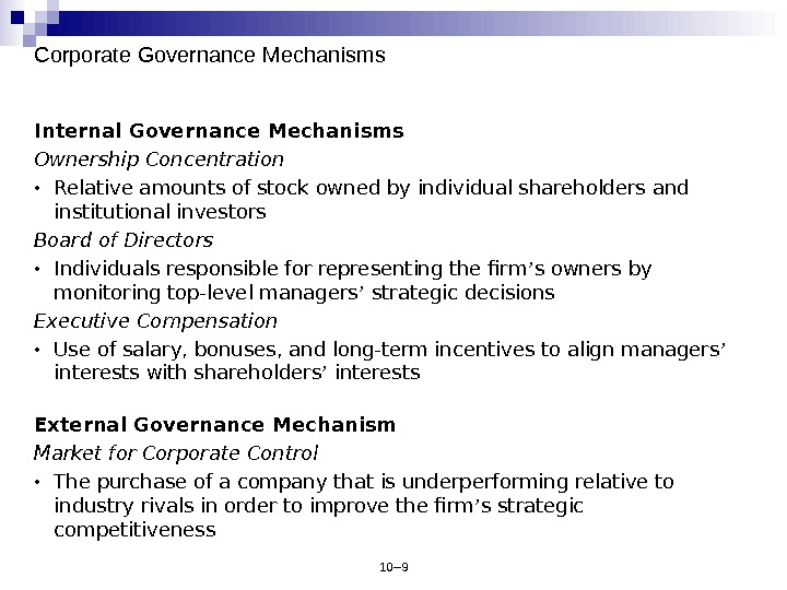 10– 9 Corporate Governance Mechanisms Internal Governance Mechanisms Ownership Concentration • Relative amounts of stock owned