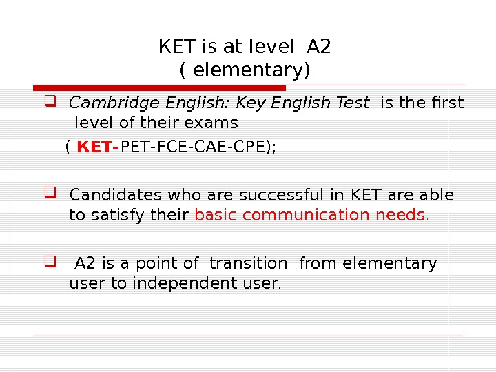 Cambridge English: Key English Test  is the first  level of their exams (