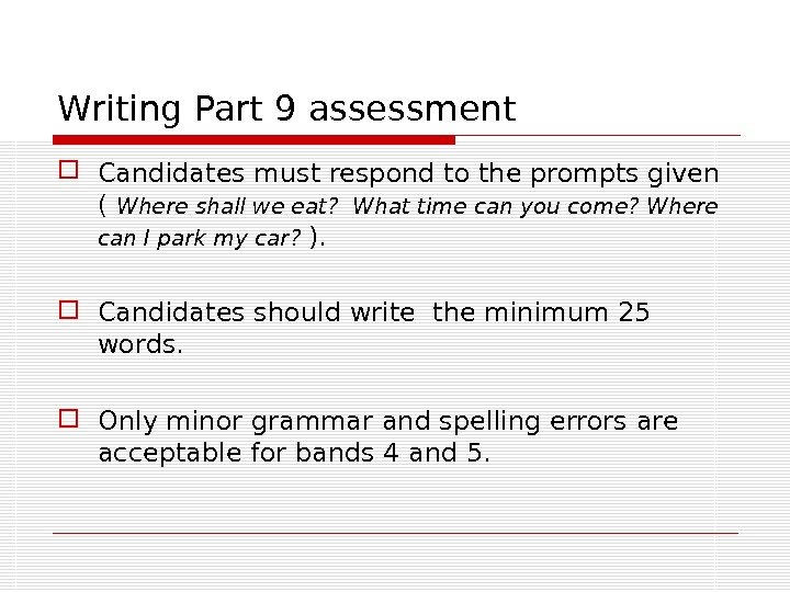 Writing Part 9 assessment Candidates must respond to the prompts given ( Where shall we eat?