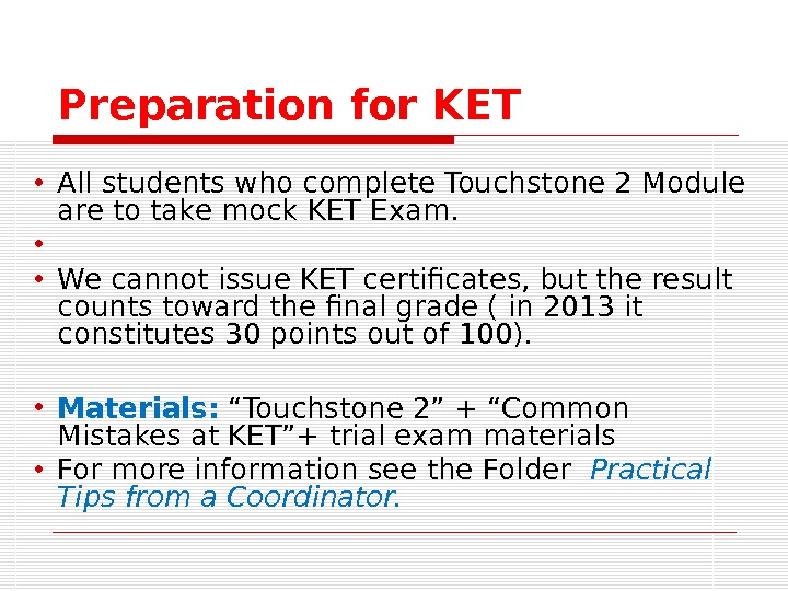Preparation for KET • All students who complete Touchstone 2 Module are to take mock KET