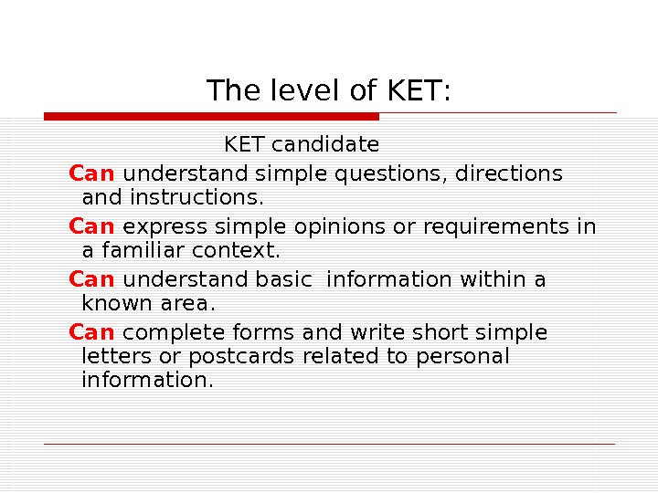The level of KET :      KET candidate Can understand simple questions
