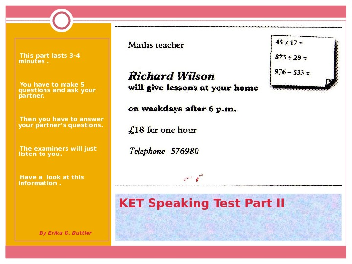 KET Speaking Test Part II • This part lasts 3 -4 minutes.  • You have