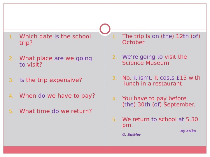 1. Which date is the school trip? 2. What place are we going to visit? 3.
