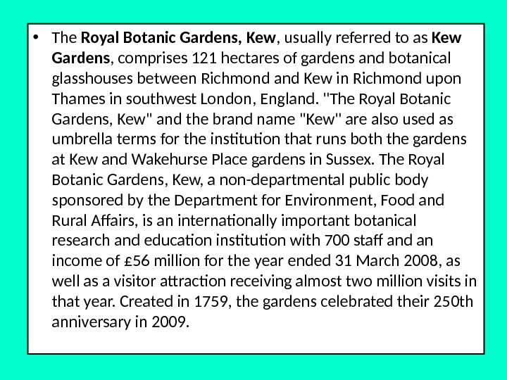 • The Royal Botanic Gardens, Kew , usually referred to as Kew Gardens , comprises