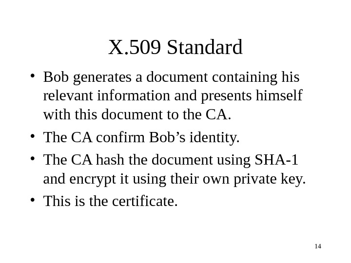 14 X. 509 Standard • Bob generates a document containing his relevant information and presents himself