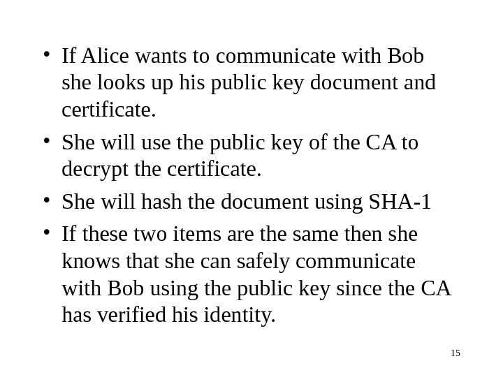 15 • If Alice wants to communicate with Bob she looks up his public key document