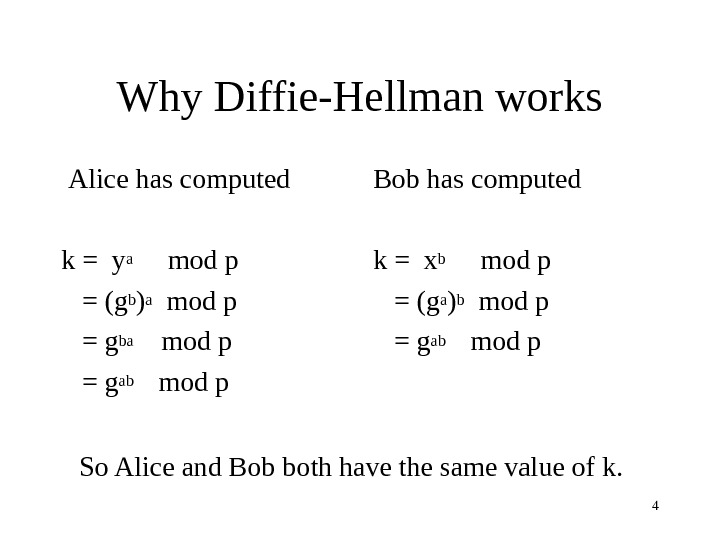 4 Why Diffie-Hellman works  Alice has computed k = ya mod p = (g b