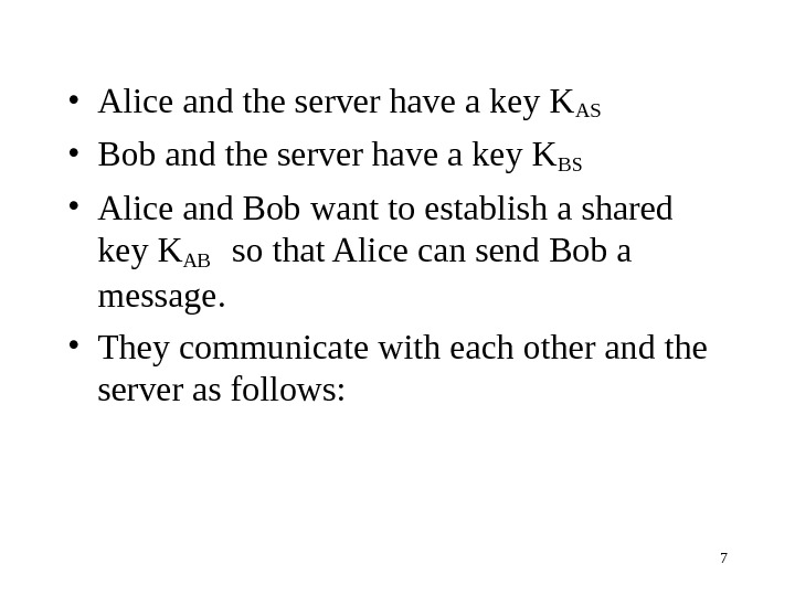 7 • Alice and the server have a key KAS • Bob and the server have