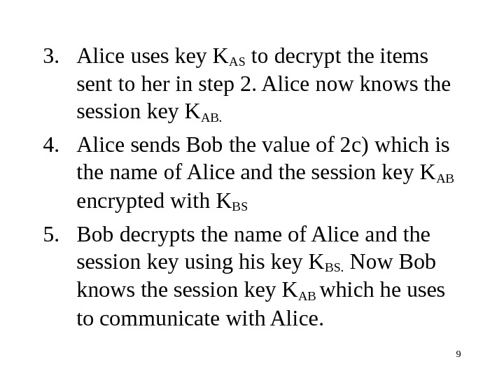 93. Alice uses key KAS to decrypt the items sent to her in step 2. Alice