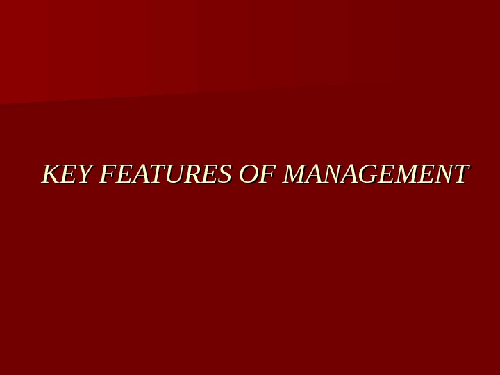 KEY FEATURES OF MANAGEMENT