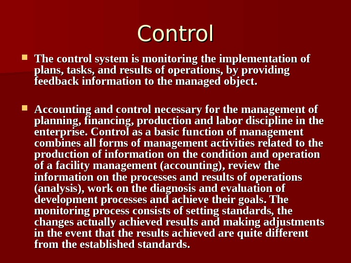 Control The control system is monitoring the implementation of plans, tasks, and results of