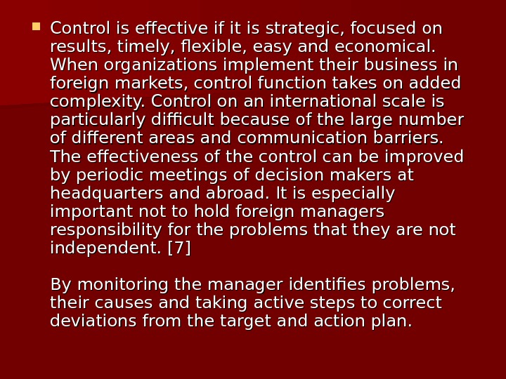 Control is effective if it is strategic, focused on results, timely, flexible, easy and economical.