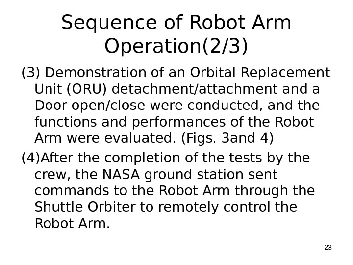 Sequence of Robot Arm Operation(2/3) (3) Demonstration of an Orbital Replacement Unit (ORU) detachment/attachment and a