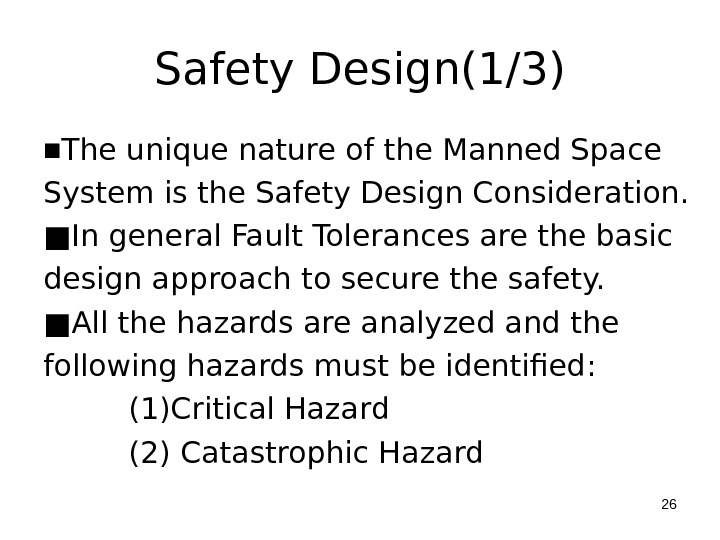 Safety Design(1/3) ■ The unique nature of the Manned Space System is the Safety Design Consideration.
