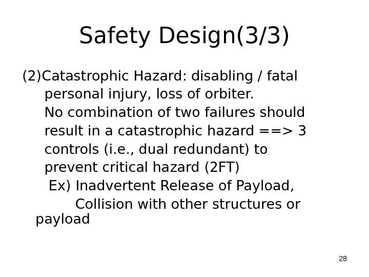 Safety Design(3/3) (2)Catastrophic Hazard: disabling / fatal   personal injury, loss of orbiter.  No