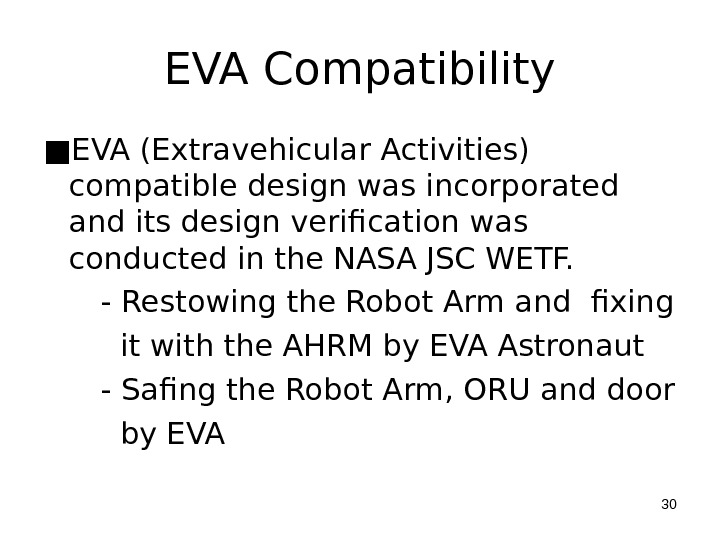 EVA Compatibility ■ EVA (Extravehicular Activities) compatible design was incorporated and its design verification was conducted