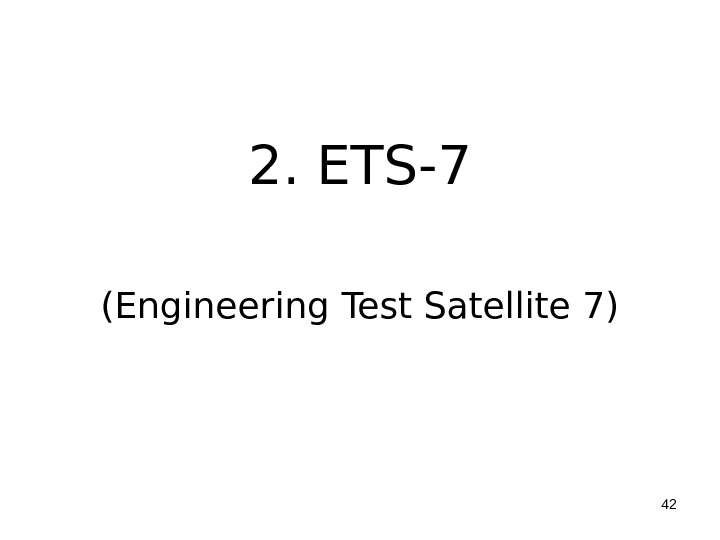 2. ETS-7 (Engineering Test Satellite 7) 42