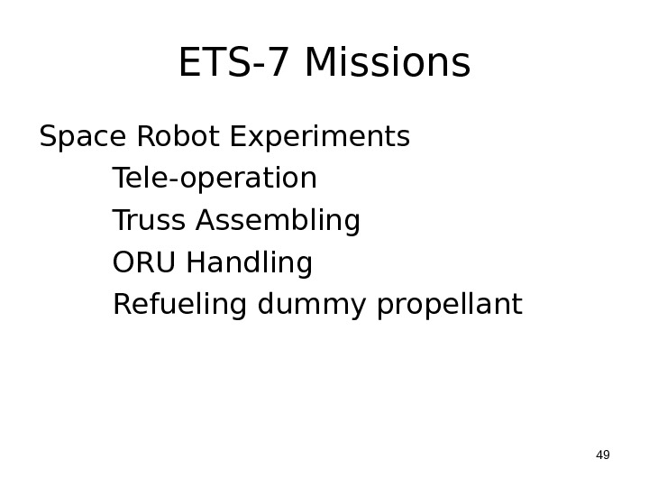 ETS-7 Missions Space Robot Experiments   Tele-operation   Truss Assembling   ORU Handling