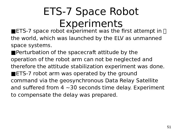ETS-7 Space Robot Experiments ■ ETS-7 space robot experiment was the first attempt in   the