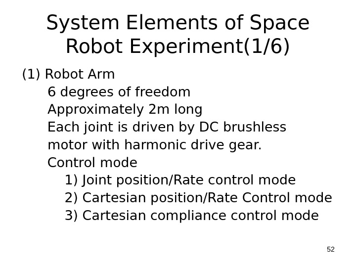 System Elements of Space Robot Experiment(1/6) (1) Robot Arm  6 degrees of freedom  Approximately