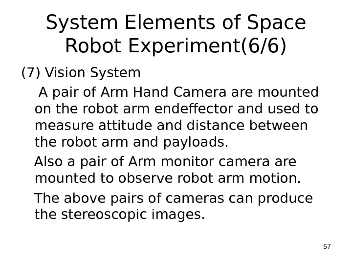 System Elements of Space Robot Experiment(6/6) (7) Vision System A pair of Arm Hand Camera are
