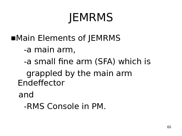JEMRMS ■ Main Elements of JEMRMS  -a main arm,  -a small fine arm (SFA)