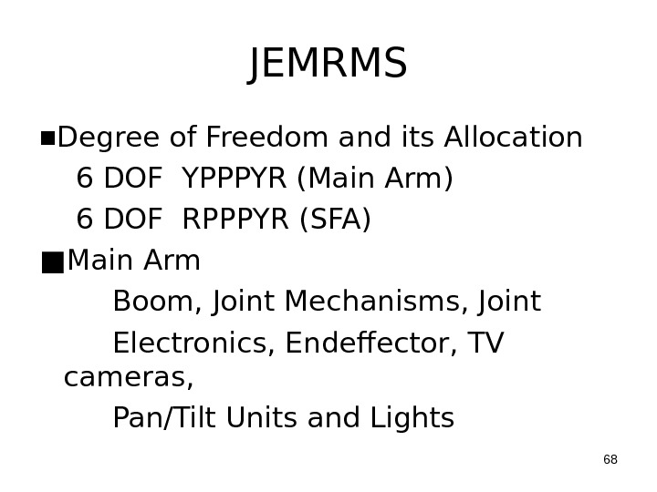 JEMRMS ■ Degree of Freedom and its Allocation 6 DOF YPPPYR (Main Arm) 6 DOF RPPPYR