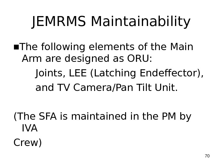 JEMRMS Maintainability ■ The following elements of the Main Arm are designed as ORU: