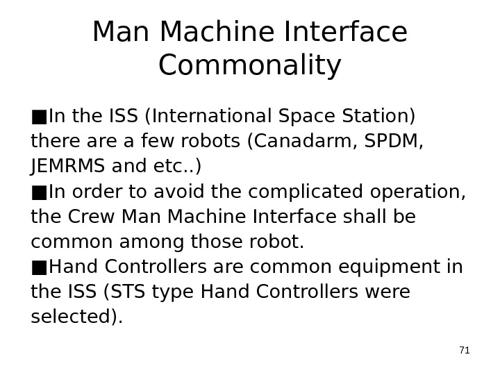 Man Machine Interface Commonality ■ In the ISS (International Space Station) there a few robots (Canadarm,