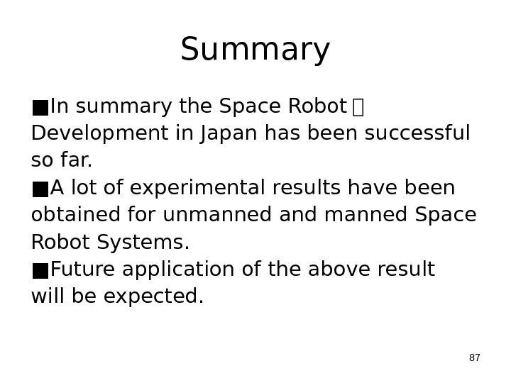 Summary ■ In summary the Space Robot   Development in Japan has been successful so far.