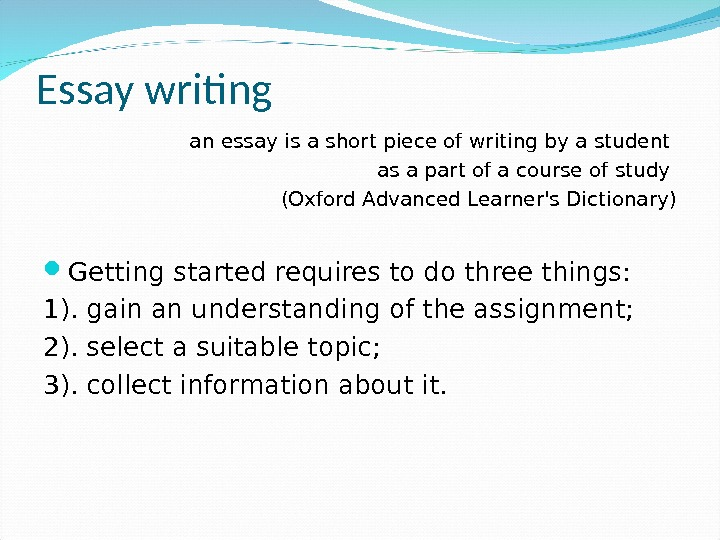 Essay writing an essay is a short piece of writing by a student as a part