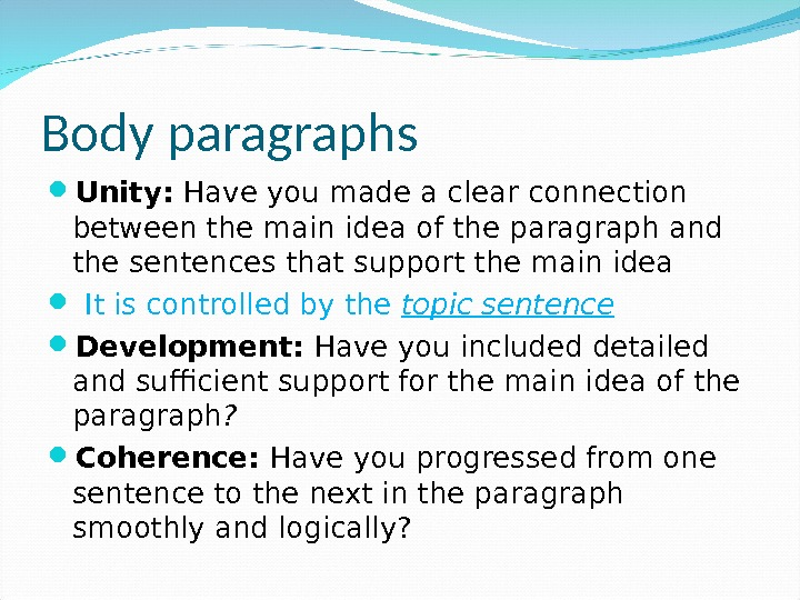Body paragraphs Unity:  Have you made a clear connection between the main idea of the
