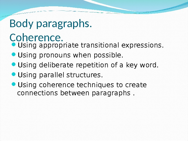 Body paragraphs.  Coherence.  Using appropriate transitional expressions.  Using pronouns when possible.  Using