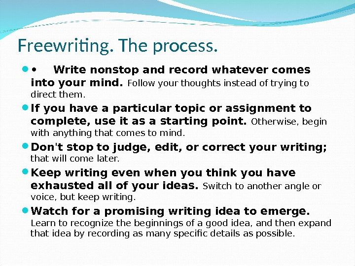 Freewriting. The process.  • Write nonstop and record whatever comes into your mind.  Follow