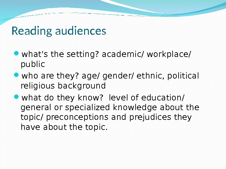 Reading audiences what's the setting? academic/ workplace/ public who are they? age/ gender/ ethnic, political religious
