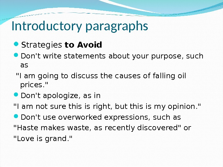 Introductory paragraphs Strategies to Avoid Don't write statements about your purpose, such as  I am