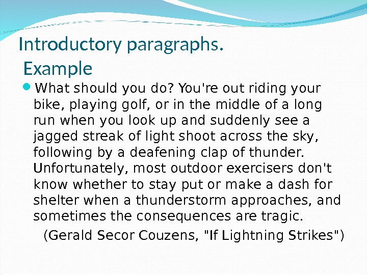 Introductory paragraphs.  Example What should you do? You're out riding your bike, playing golf, or