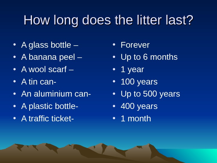 How long does the litter last?  • A glass bottle – • A banana peel